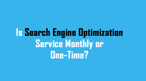 Is Search Engine Optimization Service Monthly or One-Time?