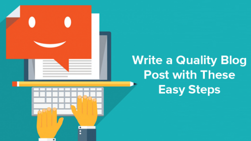 How to Write a Quality Blog Post with These Easy Steps?